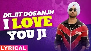 I Love U Ji (Lyrical) | Diljit Dosanjh | Neeru Bajwa | Mandy Takhar | Latest Punjabi Songs 2019