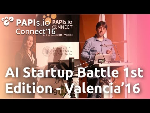 AI Startup Battle - 1st Edition - Valencia 2016 #PAPIsConnect