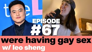 We're Having Gay Sex w/ Leo Sheng   Episode 67   LGBTQ Dating and Relationships Comedy Podcast
