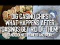 Dig Casino Chips | What happens after Casinos get rid of them!