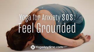 Yoga for Anxiety SOS Practice: Feel Grounded
