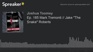 "Ep. 185 Mark Tremonti // Jake ""The Snake"" Roberts"