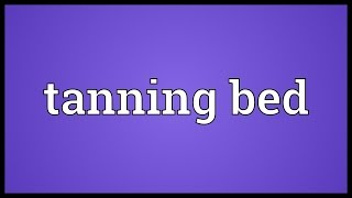Tanning Bed Meaning
