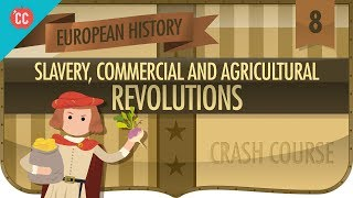 Commerce, Agriculture, and Slavery: Crash Course European History #8