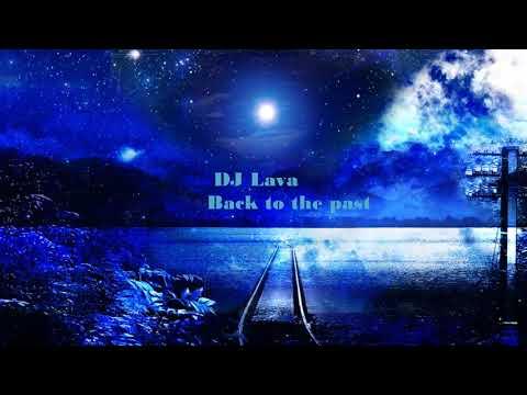 DJ Lava - Back to the past (Original mix)