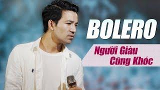 Người Giàu Cũng Khóc - Nhạc Vàng Bolero BUỒN THẤU TIM - Bùi Kiên Giọng Ca Để Đời