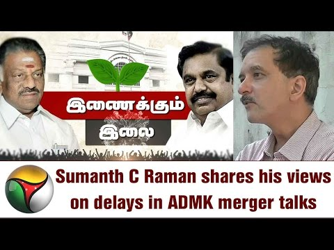 Sumanth C Raman Speaks on OPS Demands AIADMK Merger Negotiations List