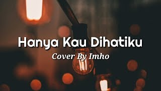 Download Lagu Hanya Kau Dihatiku (Lirik) 🎵Cover by Imho mp3