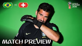 alisson brazil - match 9 preview - 2018 fifa world cup