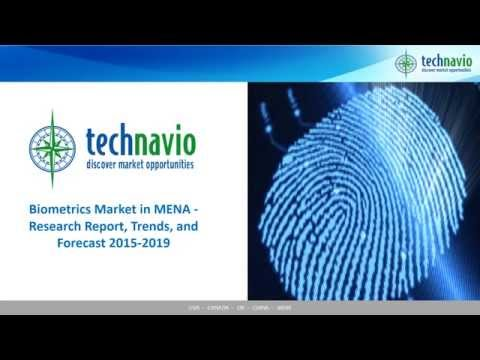 Biometrics Market in MENA - Research Report, Trends, and Forecast 2015-2019