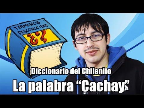 """¿Qué es """"cachay""""? Diccionario del Chilenito"""