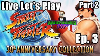 Live Let's Play Street Fighter 30th Anniversary Collection Episode 3 (Part 2)