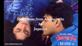 Snehithane song from the Tamil movie Alaipayuthey sung by Jayasree
