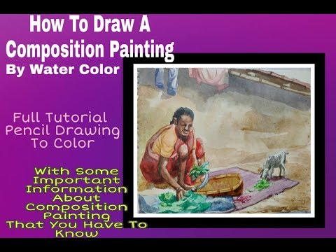 How To Make A Water Colour Composition Painting With Some Important Advice That You Have To Know
