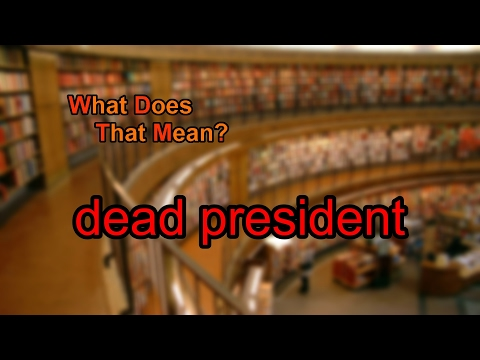 What does dead president mean?