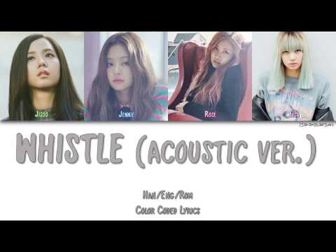 BLACKPINK  WHISTLE 휘파람 ACOUSTIC VER Color Coded HanRomEng