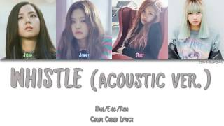 Blackpink - Whistle  휘파람   Acoustic Ver.   Color Coded Han|rom|eng