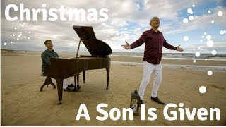 "NEW Christmas song: ""A Son Is Given"""