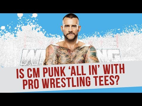 Is CM Punk  'All In' With Pro Wrestling Tees?