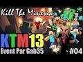 Kill The Mineria Saison 13 by Gab35 - #04 - Le Jour Enfin ! & Gab....