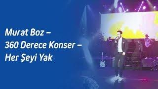Murat Boz – 360 Derece Konser – Her Şeyi Yak