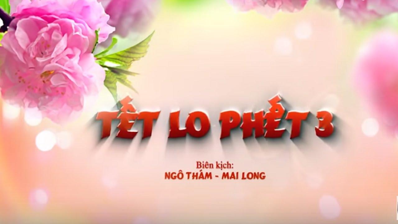 Phim Hài Tết  | Tết Lo Phết 3