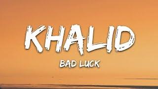Khalid Bad Luck Lyrics.mp3