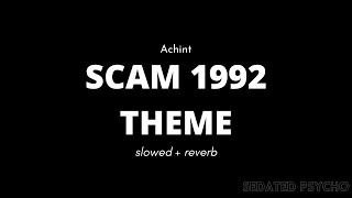 scam 1992 theme (slowed+reverb) | Achint | BOLLYWOOD MUSIC