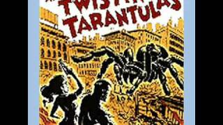 Twistin'  Tarantulas Aint Got All Night