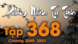 Phàm Nhân Tu Tiên - Tập 368 (Chương 2049 - 2053) | Truyện Audio