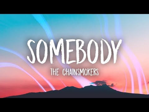 The Chainsmokers - Somebody (Lyrics) Ft. Drew Love