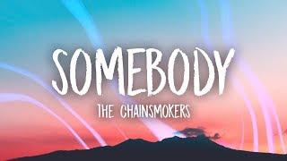 The Chainsmokers  Somebody (Lyrics) ft Drew Love