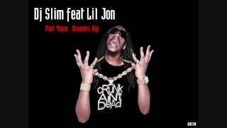 Dj Slim feat Lil Jon    Put Your  Hands Up 2010