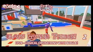SFG - Roblox - Lumber Tycoon 2 - EP28 - Logical Operations with Bogla!