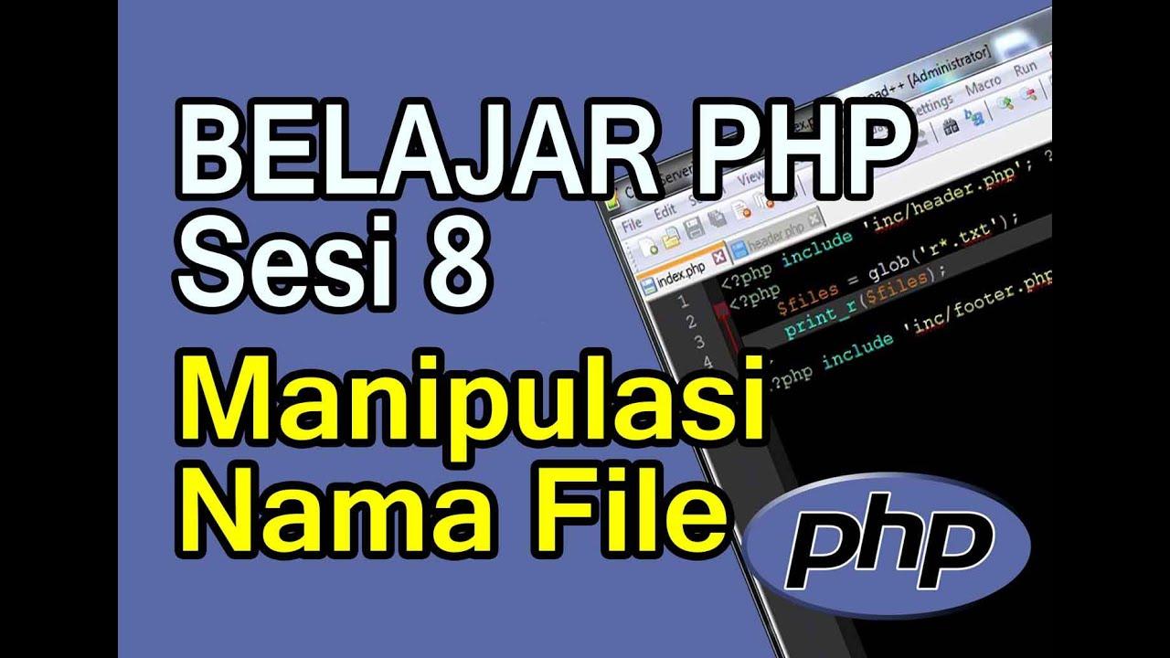 Belajar Pemrograman PHP Sesi 8 Manipulasi Nama File