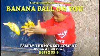 BANANA FALL ON YOU(Family The Honest Comedy)(Episode 9)