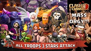 Clash Of Clans: All Troops 3 Stars Attack (Mass Orgy!!!)