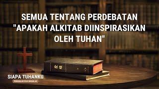 """Klip Video Rohani """"Siapa Tuhanku""""(3)Semua Tentang Perdebatan """"Apakah Alkitab Diinspirasikan oleh Tuhan"""""""