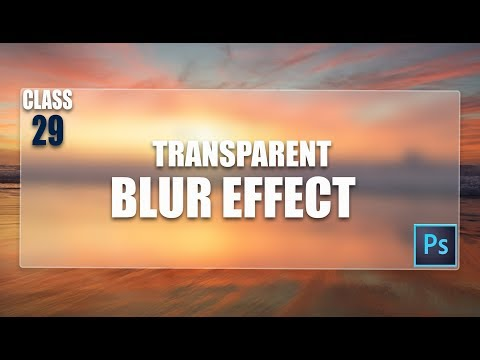Transparent Blur Effect - in Adobe Photoshop CC 2017 Full Experiment Course Class # 29