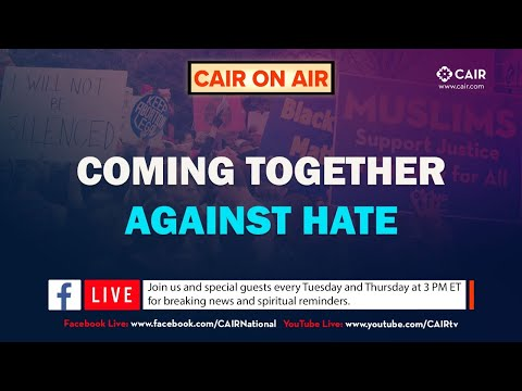 CAIR on AIR: Coming Together Against Hate