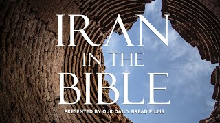 Iran in the Bible: The Forgotten Story | Presented by Our Daily Bread Films