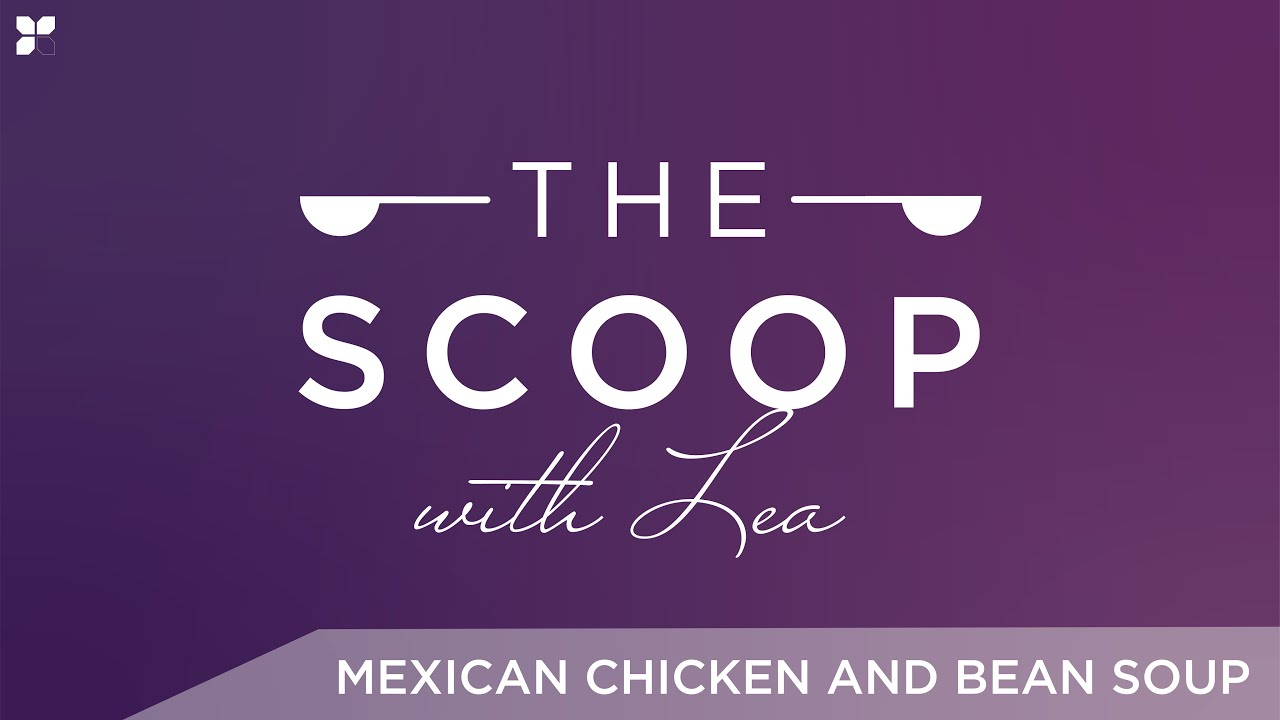 The Scoop with Lea | Mexican Chicken & Bean Soup 2