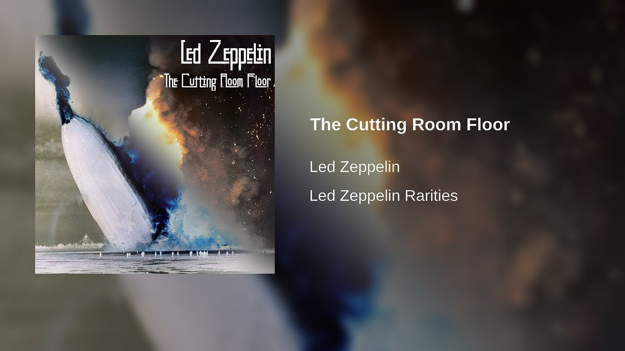 The Cutting Room Floor - Led Zeppelin