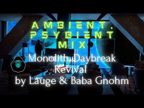 Ambient, Psybient Mix - Monolith, Daybreak Revival by Lauge & Baba Gnohm