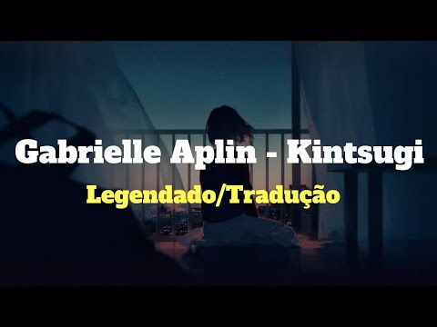 ⚫Gabrielle Aplin - Kintsugi Legendado Tradução