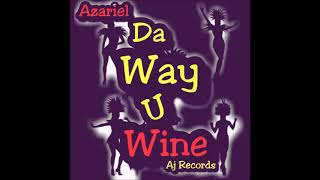 Azariel - Da Way U Wine - February 2019