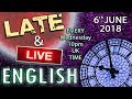 ESL - English - LATE and LIVE - 6th June 2018 - 10pm UK time - With Mr Duncan in England