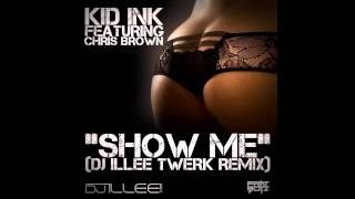 Kid Ink Ft Chris Brown   Show Me (DJ ILLEE Twerk Remix)
