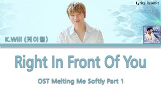 K.Will (케이윌) - Right In Front Of You 네 앞에 (Melting Me Softly OST Part 1) Lyrics (Han/Rom/Eng/Indo)