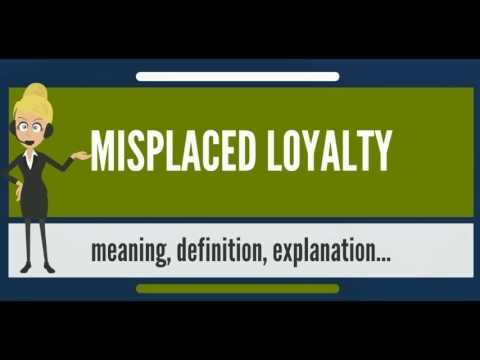 What is MISPLACED LOYALTY? What does MISPLACED LOYALTY mean? MISPLACED LOYALTY meaning